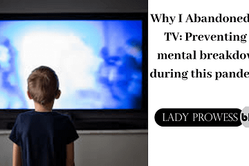 Why I Abandoned My TV: Preventing a mental breakdown during this pandemic